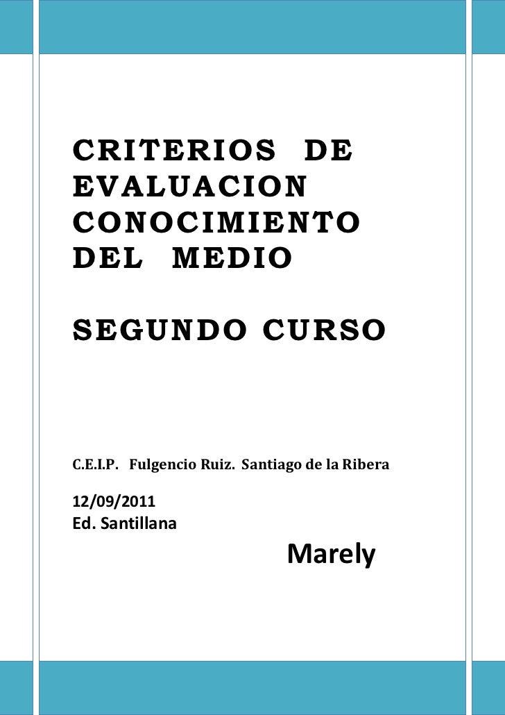 CRITERIOS DEEVALUACIONCONOCIMIENTODEL MEDIOSEGUNDO CURSOC.E.I.P. Fulgencio Ruiz. Santiago de la Ribera12/09/2011Ed. Santil...