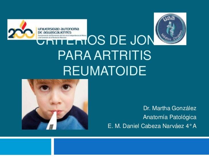 CRITERIOS DE JONES   PARA ARTRITIS    REUMATOIDE                     Dr. Martha González                     Anatomía Pato...
