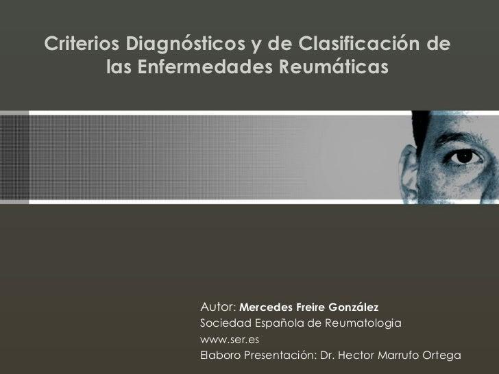 Criterios Diagnósticos y de Clasificación de        las Enfermedades Reumáticas                Autor: Mercedes Freire Gonz...