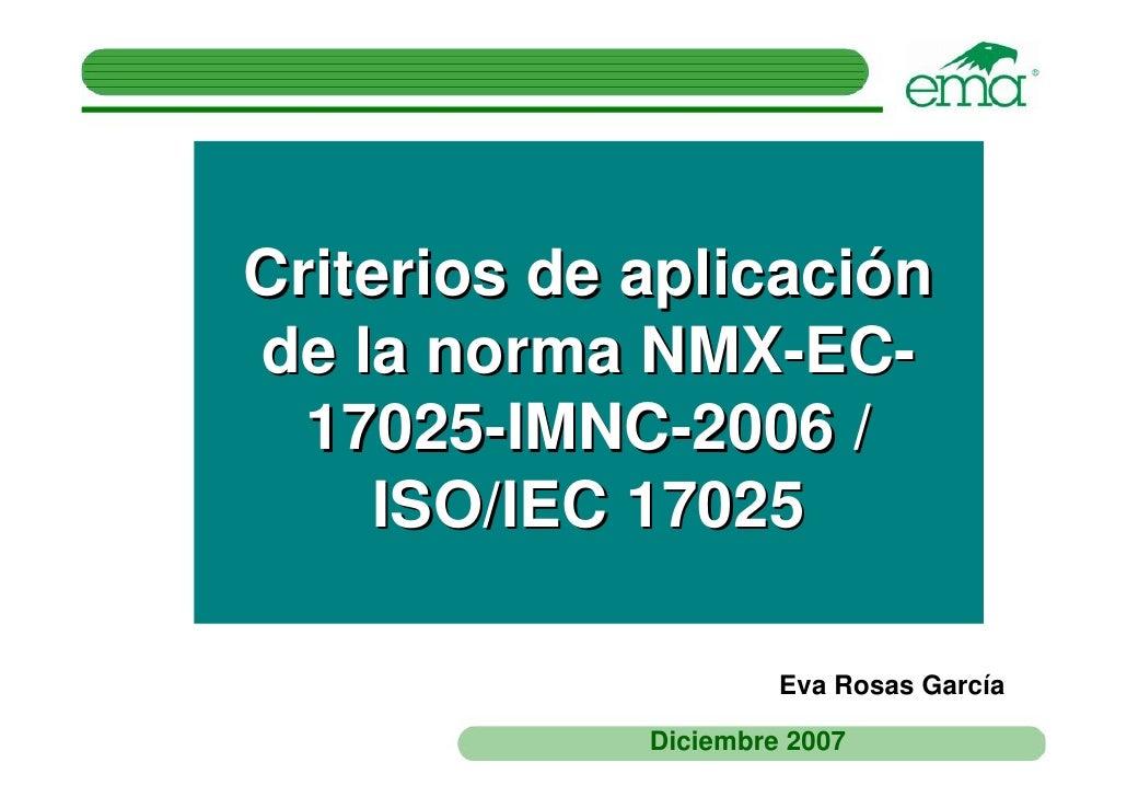 Criterios de aplicaciónde la norma NMX-EC-  17025-IMNC-2006 /     ISO/IEC 17025                      Eva Rosas García     ...