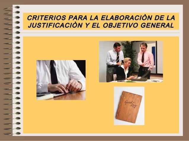 CRITERIOS PARA LA ELABORACIÒN DE LA JUSTIFICACIÒN Y EL OBJETIVO GENERAL