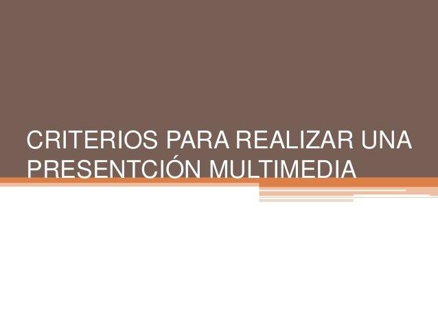 CRITERIOS PARA REALIZAR UNAPRESENTCIÓN MULTIMEDIA