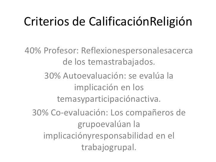 Criterios de CalificaciónReligión40% Profesor: Reflexionespersonalesacerca         de los temastrabajados.    30% Autoeval...