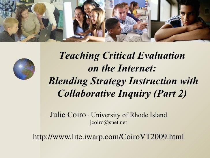 Julie Coiro  -  University of Rhode Island [email_address] http://www.lite.iwarp.com/CoiroVT2009.html Teaching Critical Ev...
