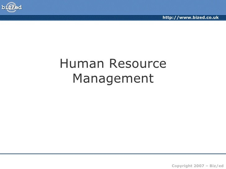 http://www.bized.co.ukHuman Resource Management                 Copyright 2007 – Biz/ed