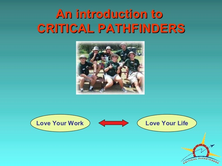An introduction to  CRITICAL PATHFINDERS Love Your Work Love Your Life