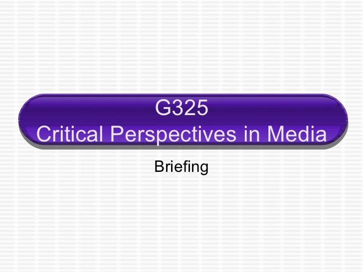 G325 Critical Perspectives in Media Briefing