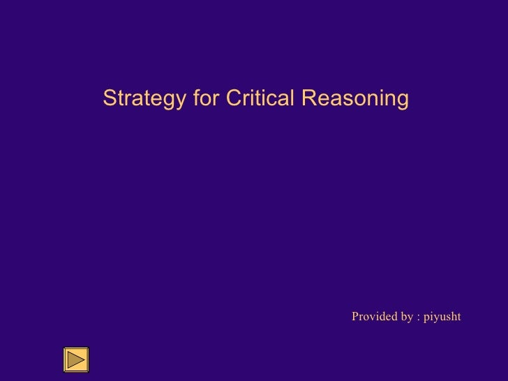 Strategy for Critical Reasoning Provided by : piyusht