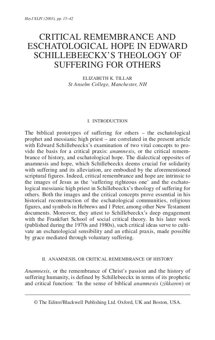 HeyJ XLIV (2003), pp. 15–42       CRITICAL REMEMBRANCE AND  ESCHATOLOGICAL HOPE IN EDWARD   SCHILLEBEECKX'S THEOLOGY OF   ...