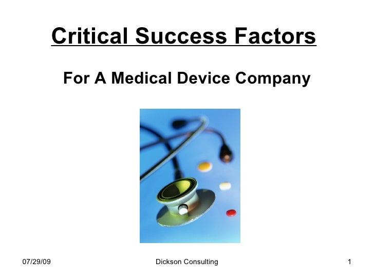 Critical Success Factors   <ul><li>For A Medical Device Company </li></ul>