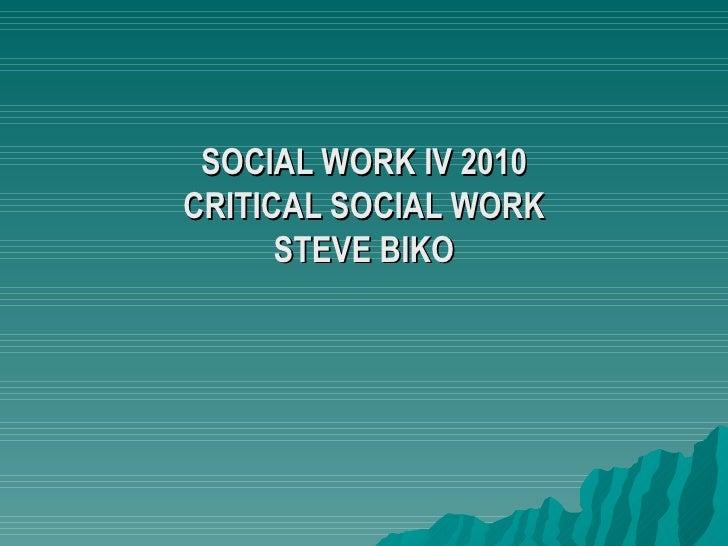 SOCIAL WORK IV 2010 CRITICAL SOCIAL WORK STEVE BIKO