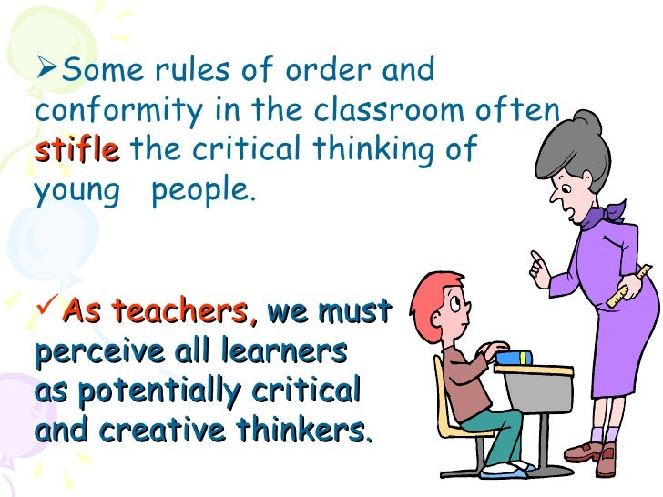 what is creating and thinking critically Critical thinking includes a complex combination of skills.