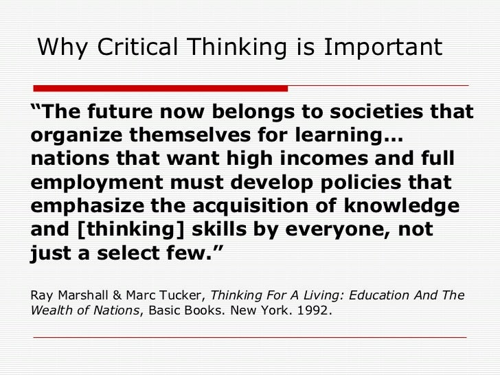 what is the importance of critical thinking in nursing Critical thinking in nursing: introduction purposes of critical thinking in medical care is to always an important fact to remember in today's world is that.