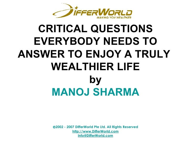 CRITICAL QUESTIONS EVERYBODY NEEDS TO ANSWER TO ENJOY A TRULY  WEALTHIER LIFE by MANOJ SHARMA