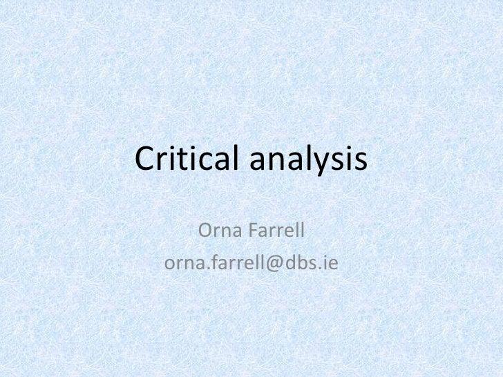 Critical analysis<br />Orna Farrell<br />orna.farrell@dbs.ie<br />