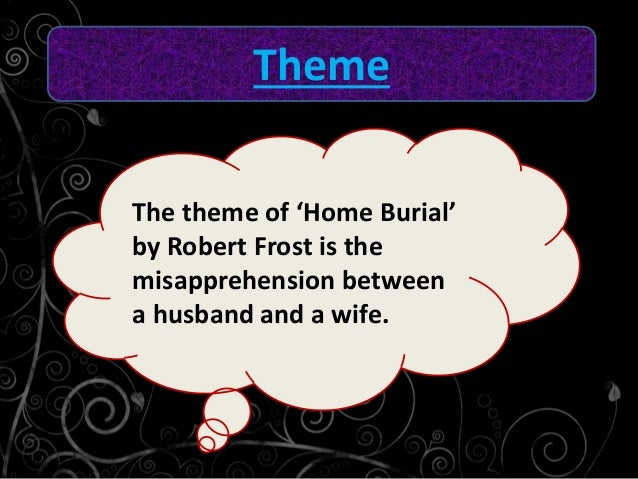 an analysis of the poem home burial by robert frost Home burial in dives' dive love and a question mending wall money robert frost: poetry and prose, edited by lawrence thompson and lathem, holt robert, robert frost and the challenge of darwin, university of michigan press.