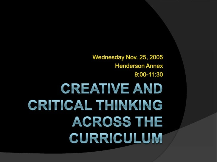 creativity and critical thinking national curriculum Critical thinking is that mode of thinking - about any subject, content, or problem - in which the thinker improves the quality of his or her thinking by skilfully taking charge of the structures inherent in thinking and imposing intellectual standards upon them.