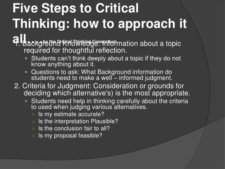 5 steps to critical thinking (for an example of real science in action, watch the video) in the last few lessons we've looked at 5 common argument schemes: generalizations, polling.