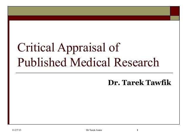 Critical Appraisal of Published Medical Research Dr. Tarek Tawfik  11/27/13  Dr Tarek Amin  1