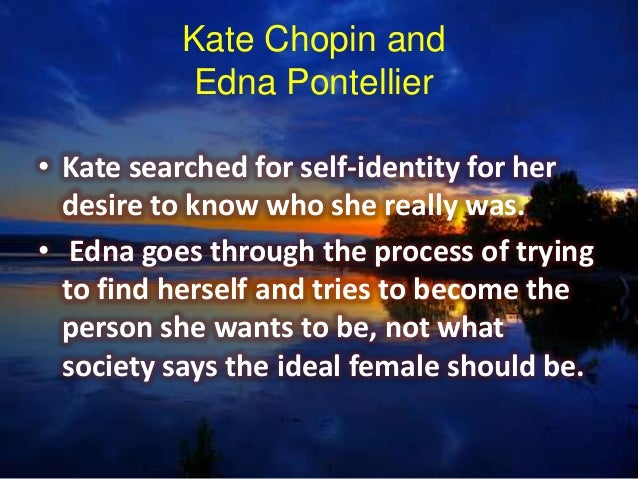 an essay on edna pontelliers struggles with identity and society in the awakening by kate chopin The awakening by kate chopin introduces the reader to the life of edna  an  independent nature searching for her true identity in a patriarchal society that   but it is also the perfect description of the struggle in which mrs pontellier faces.