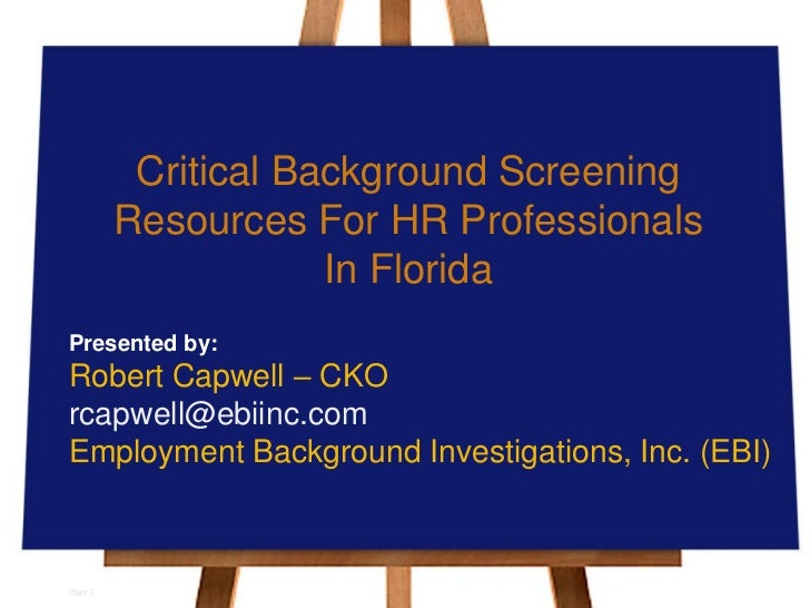 Critical Background Screening         Resources For HR Professionals                     In FloridaPresented by:Robert Cap...