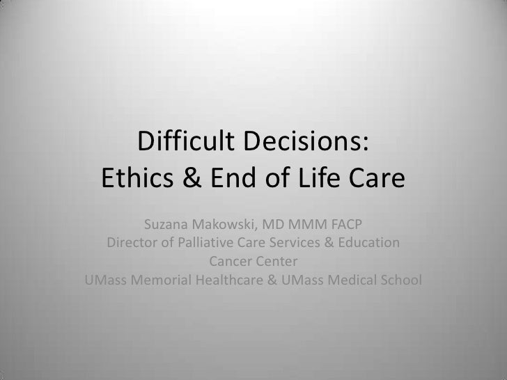 Difficult Decisions:Ethics & End of Life Care<br />Suzana Makowski, MD MMM FACP<br />Director of Palliative Care Services ...