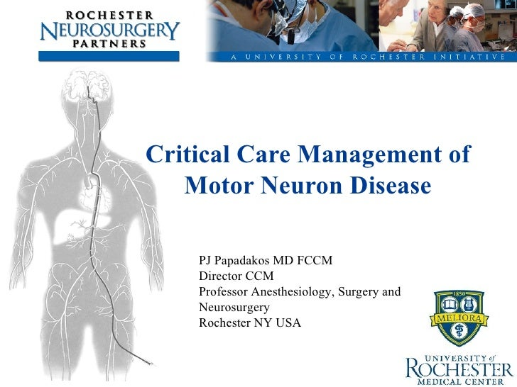 Critical Care Management of Motor Neuron Disease PJ Papadakos MD FCCM Director CCM Professor Anesthesiology, Surgery and N...