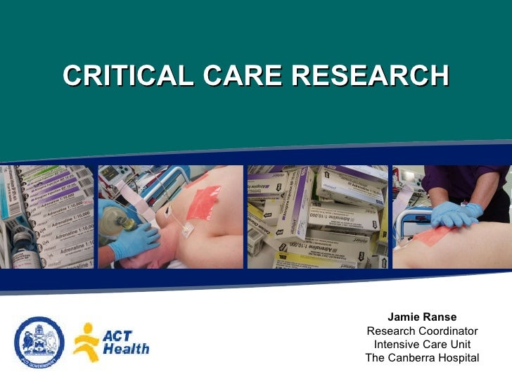 CRITICAL CARE RESEARCH Jamie Ranse Research Coordinator Intensive Care Unit The Canberra Hospital