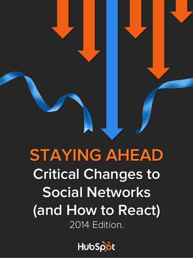 STAYING AHEAD Critical Changes to Social Networks (and How to React) 2014 Edition. 	    	    	    	    	    	    	    	   ...