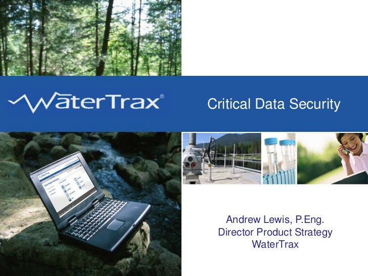 WaterTrax<br />Critical Data Security<br />Andrew Lewis, P.Eng.<br />Director Product Strategy<br />WaterTrax<br />
