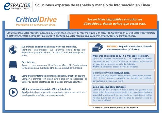 Con CriticalDrive usted mantiene disponible su información (archivos) de manera segura y en todos los dispositivos en los ...