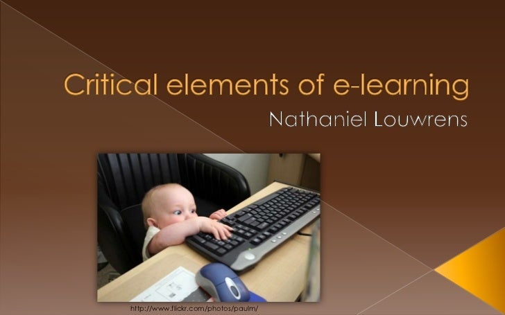 Critical elements of e-learning<br />Nathaniel Louwrens<br />http://www.flickr.com/photos/paulm/<br />