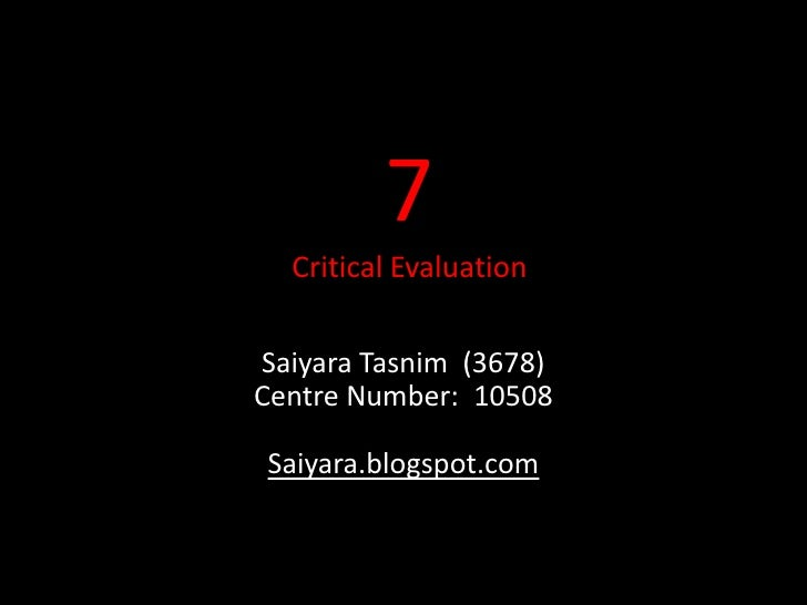 7Critical Evaluation<br />SaiyaraTasnim  (3678)Centre Number:  10508Saiyara.blogspot.com<br />