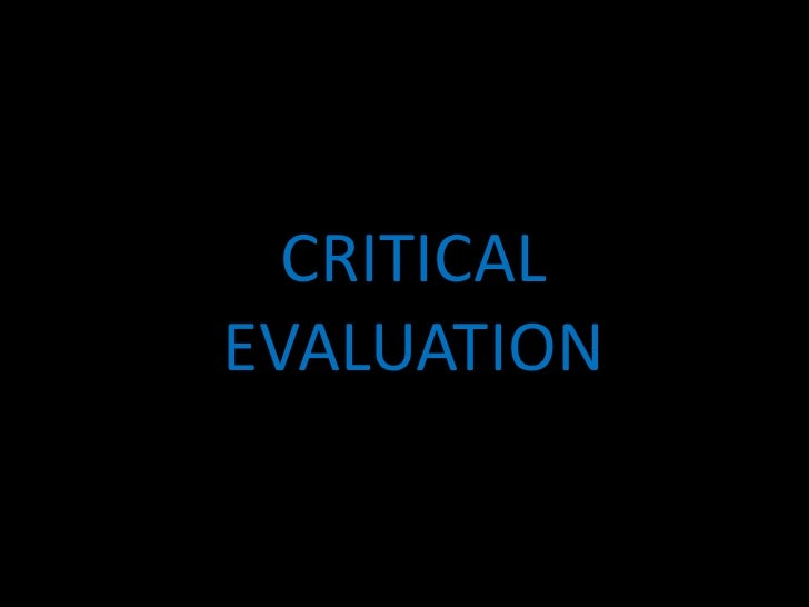 critically evaluate how and to what Critically evaluate means pretty much what it says & requires you to  briefly  described as:- critically evaluating something means looking at.