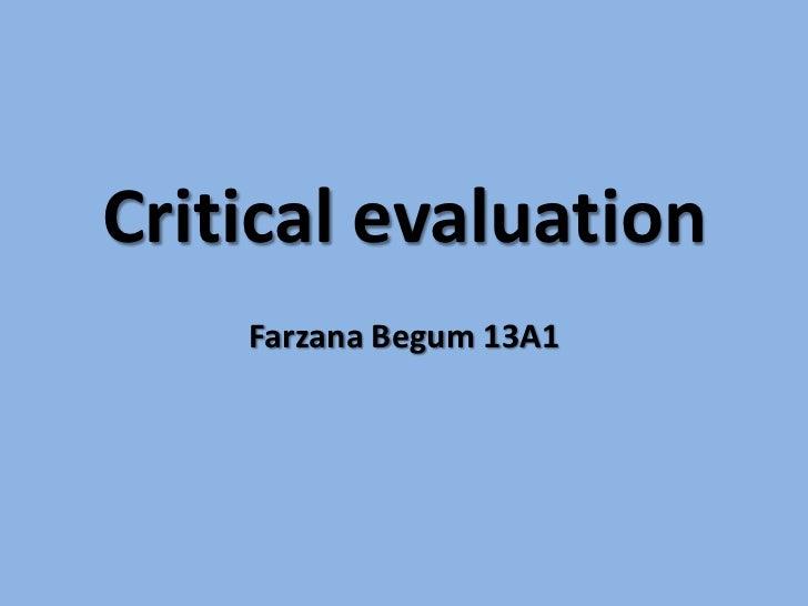 Critical evaluation<br />Farzana Begum 13A1<br />