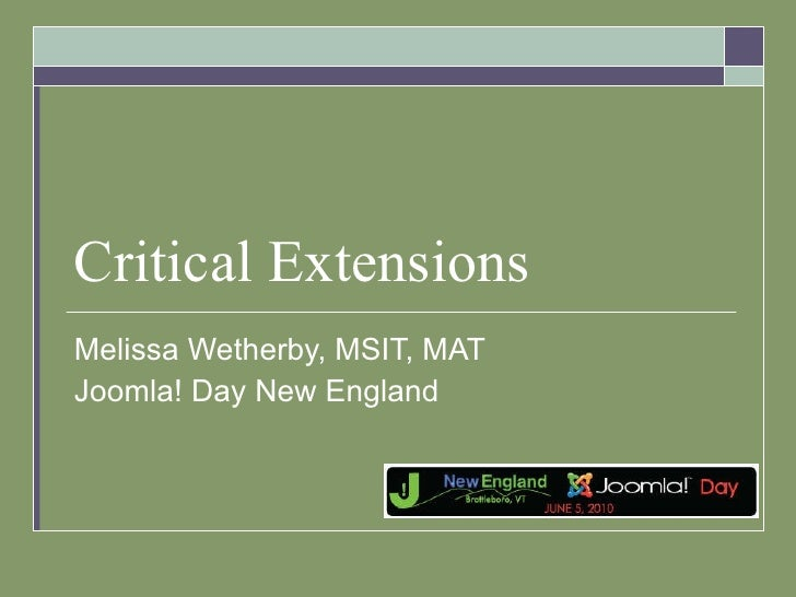 Critical Extensions Melissa Wetherby, MSIT, MAT Joomla! Day New England