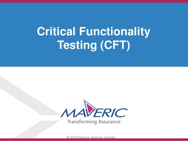 © 2013 Maveric Systems Limited Critical Functionality Testing (CFT)
