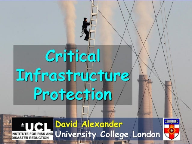 Critical Infrastructure Protection David Alexander University College London