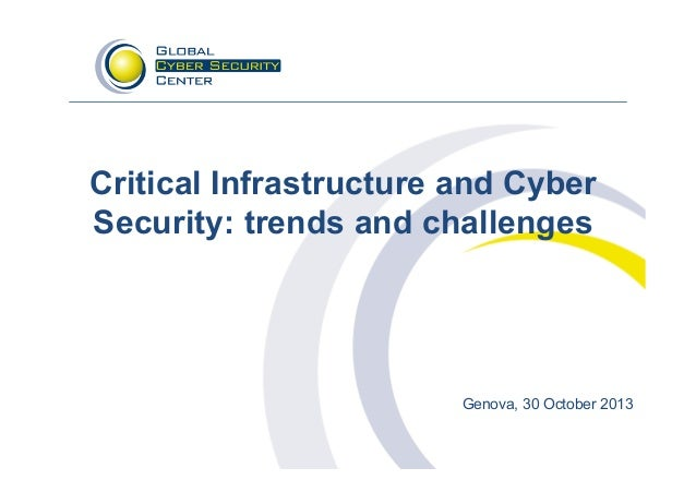Critical Infrastructure and Cyber Security: trends and challenges  Genova, 30 October 2013