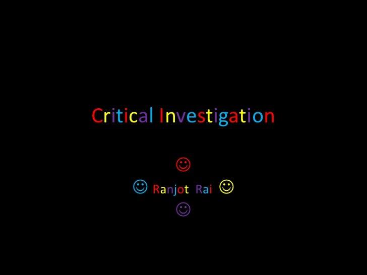 Critical Investigation<br /><br />RanjotRai<br /><br />