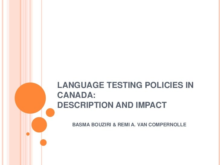 LANGUAGE TESTING POLICIES IN CANADA: DESCRIPTION AND IMPACT<br />BASMA BOUZIRI & REMI A. VAN COMPERNOLLE <br />