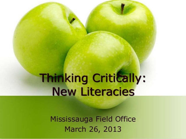 Thinking Critically:  New Literacies Mississauga Field Office     March 26, 2013
