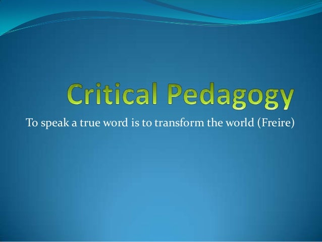 pedagogy of the oppressed critical thinking Paulo freires pedagogy of the oppressed literature essay  has very little connection to critical thinking skills or creative thought process  the pedagogy.
