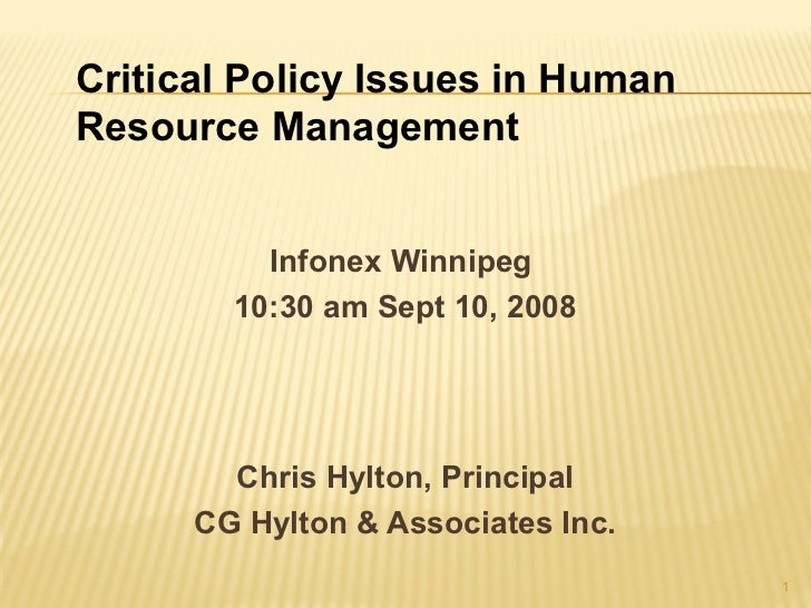 Critical Policy Issues in HumanResource Management          Infonex Winnipeg        10:30 am Sept 10, 2008        Chris Hy...
