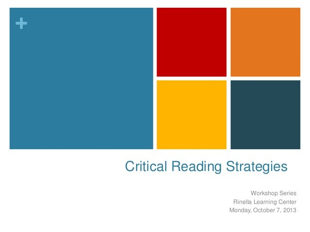 +  Critical Reading Strategies Workshop Series Rinella Learning Center Monday, October 7, 2013