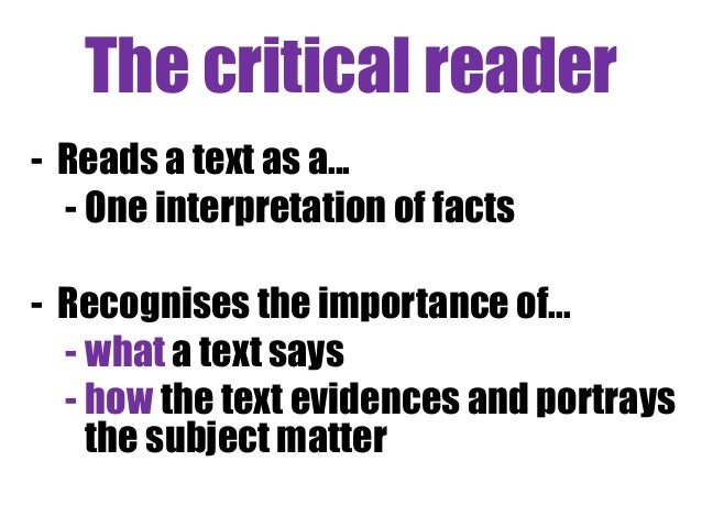 what is critical thinking and reading Critical thinking is the ability to take the information you have obtained through observation, reading, hearing and experiences and then evaluating it via analysis, questioning.