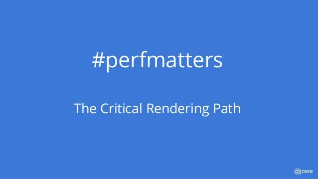 @jowe #perfmatters The Critical Rendering Path