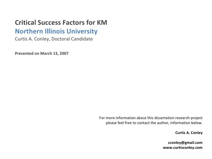 Critical Success Factors for KM  Northern Illinois University Curtis A. Conley, Doctoral Candidate Presented on March 13, ...