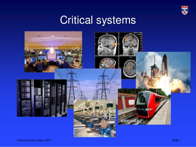 Critical systems video, 2013 Slide 1 Critical systems