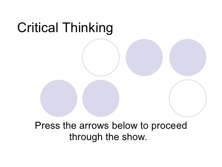 Critical Thinking Press the arrows below to proceed through the show.